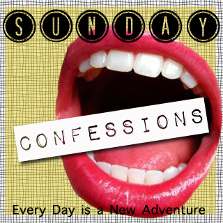 Sunday confessions: 7/28/13