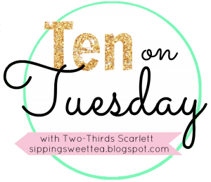 Ten on Tuesday, link up, random link up, two thirds scarlett
