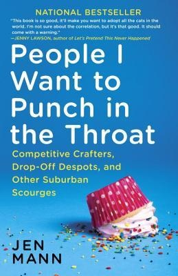 People I Want to Punch in the Throat, by Jen Mann
