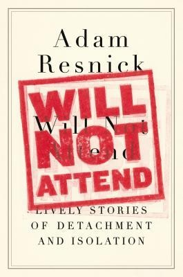 Will Not Attend, by Adam Resnick