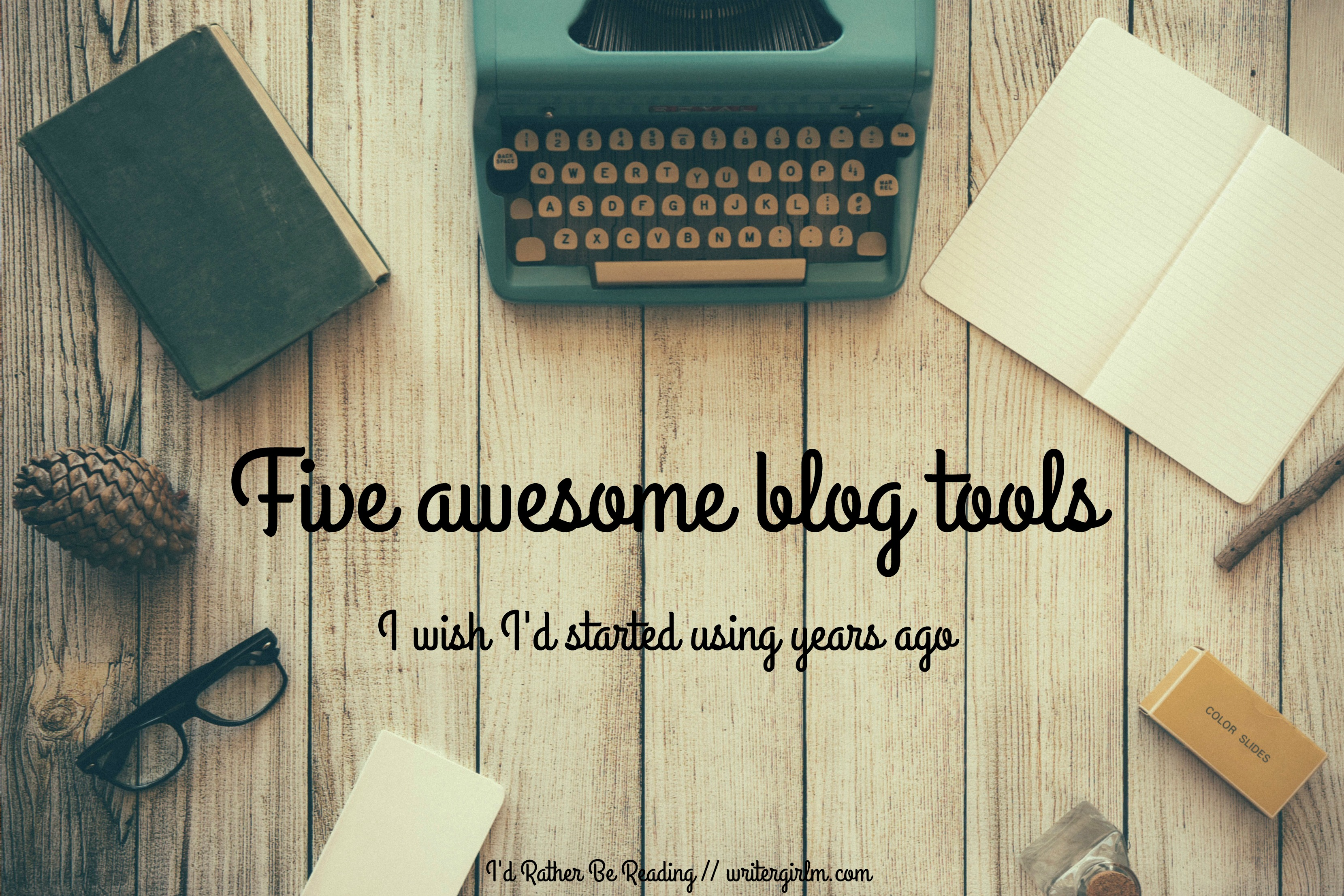 Five awesome blog tools I wish I'd started using years ago, from I'd Rather Be Reading #bloggingtips