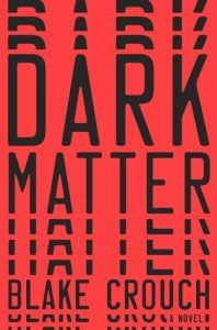 If there ever comes a day when a new Blake Crouch novel is announced and I don't immediately start fangirling, check my pulse, because I'm probably dead. (Book review of 'Dark Matter')