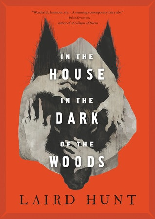In the House in the Dark of the Woods, by Laird Hunt