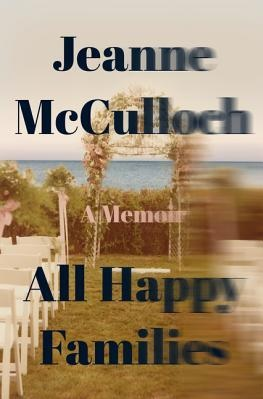All Happy Families, by Jeanne Mcculloch